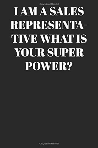 I AM A Sales Representative WHAT IS YOUR SUPER POWER? : Lined Notebook/Journal; Inspirational Gifts, Quote Dot Grid, Design Book, Work Book, Planner, ...   Large 120 Pages Paperback: Lined Journal
