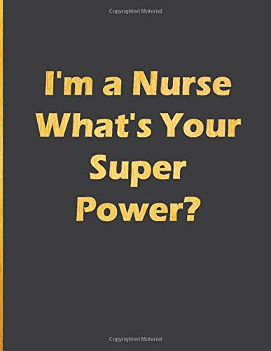 I'm a Nurse What's Your Super Power?: Notebook with quote large line notebook funny,inspirational,motivational quotes in cover (I'm a Nurse What's ... journal Line Notebook Large Size 8.5 x 11