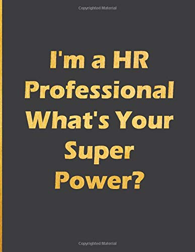I'm a HR Professional What's Your Super Power?: Notebook with quote large line notebook funny,inspirational,motivational quotes in cover (I'm a HR ... journal Line Notebook Large Size 8.5 x 11