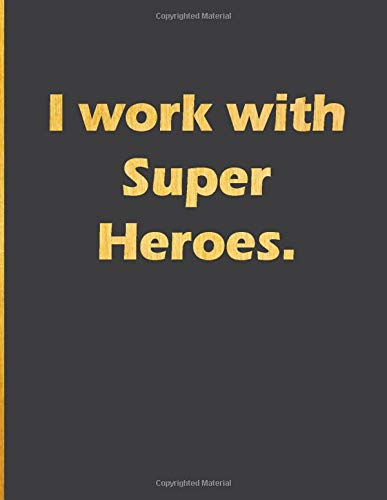 I work with Super Heroes: Notebook with quote large line notebook funny,inspirational,motivational quotes in cover (I work with Super Heroes..) journal Line Notebook Large Size 8.5 x 11
