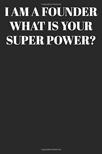 I AM A Founder WHAT IS YOUR SUPER POWER? : Lined Notebook/Journal; Inspirational Gifts, Quote Dot Grid, Design Book, Work Book, Planner, Dotted ... Pages Paperback: Lined Journal / Notebook Gi