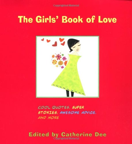 The Girls' Book of Love: Cool Quotes, Super Stories, Awesome Advice and More