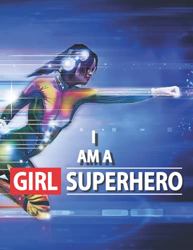 I Am A Girl Superhero Notebook: Inspiring Quote Super Fast Girl Background, Ruled Notebook/Journal Lined 120 Pages, for School, Office & Home, 8.5' x 11' Inches