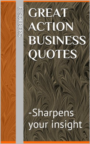 Great Action Business Quotes: -Sharpens your insight (Insightful Quotes Book 1) (English Edition)