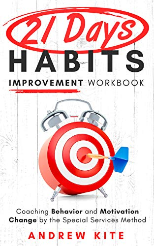 21-Day Habit Improvement Workbook: Coaching Behavior and Motivation Change by the Special Forces Method of Training (The Active and Effective Leaders Book 1) (English Edition)