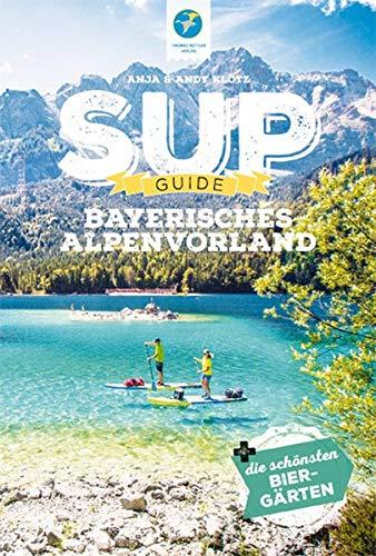 SUP-Guide Bayerisches Alpenvorland 2020: 15 SUP-Spots + die schönsten Biergärten südlich von München (Stand Up Paddling Reiseführer) (SUP-Guide: Stand Up Paddling Reiseführer)