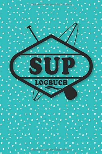 SUP Logbuch: Tourenbuch für Stand Up Paddle. Platz für 60 Paddling Board Touren. Perfekt als Geschenk oder Geschenkidee als Tourenplaner Logbuch für ... Bayern, Alpen, Alpenvorland, Ostsee, Urlaub