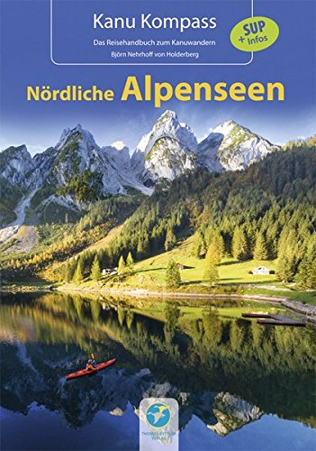 Kanu Kompass Nördliche Alpenseen: 20 Kanutouren + SUP Infos: 20 ausführliche Kanutouren + SUP - Das Reisehandbuch zum Kanuwandern