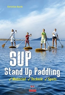 SUP – Stand Up Paddling: Material – Technik – Spots - 1